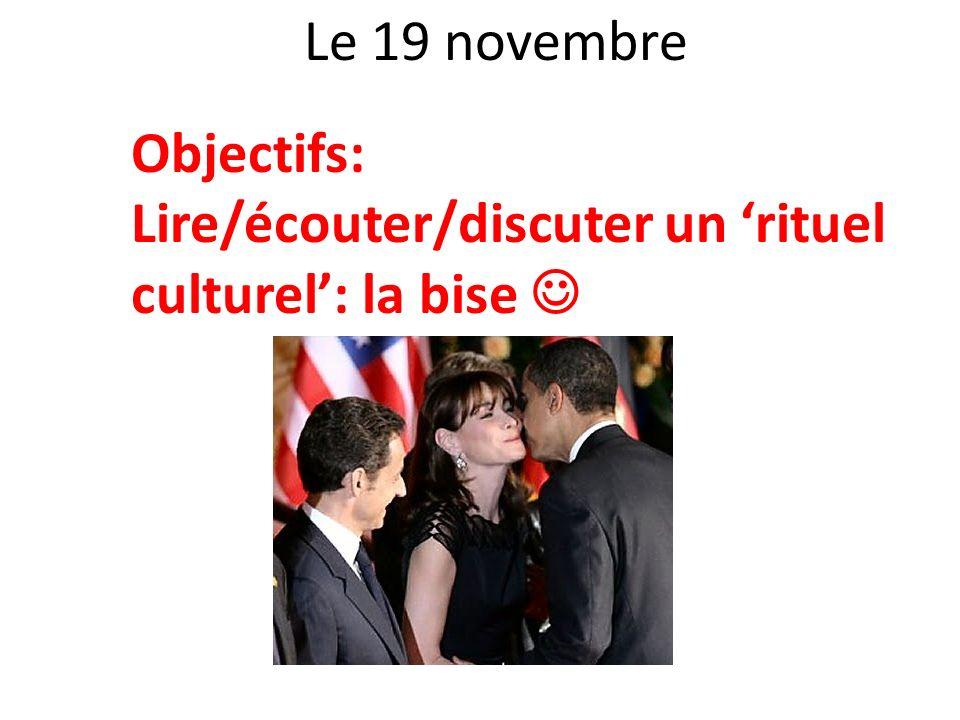 Le 19 novembre Objectifs: Lire/écouter/discuter un rituel culturel: la bise