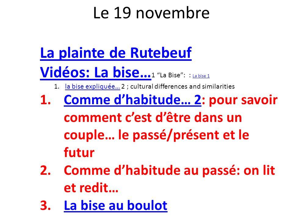 Le 19 novembre La plainte de Rutebeuf Vidéos: La bise… Vidéos: La bise… 1 La Bise: : La bise 1 La bise 1 1.la bise expliquée… 2 ; cultural differences