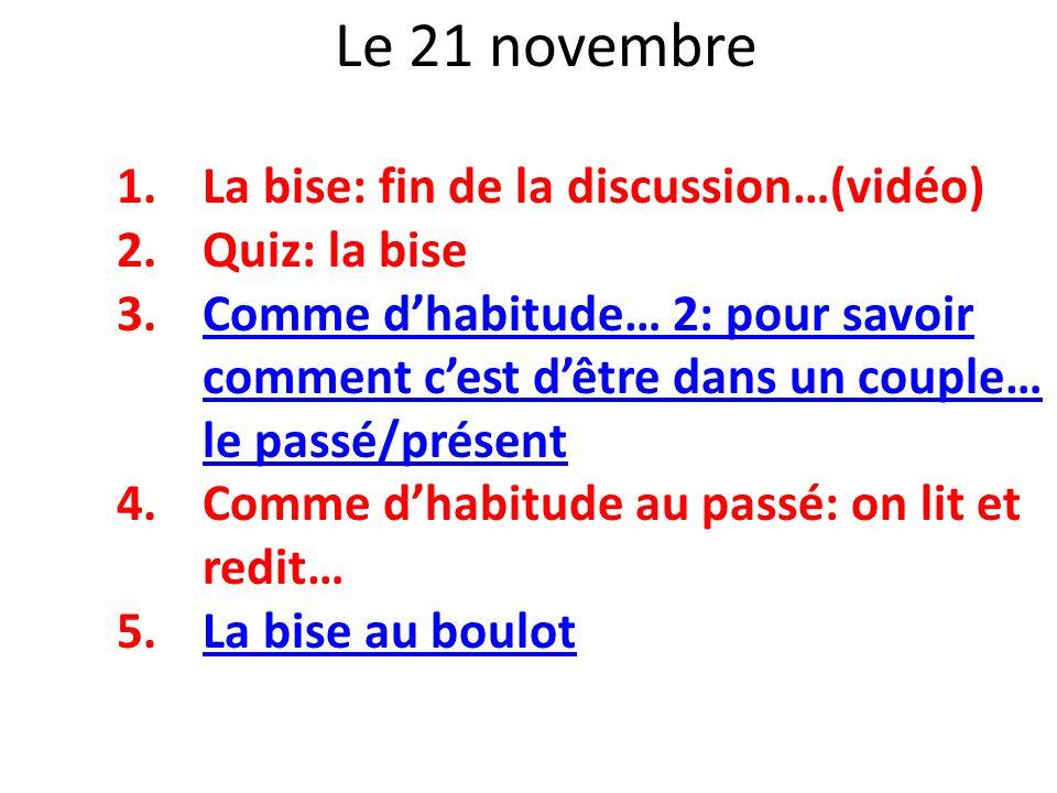 Le 21 novembre 1.La bise: fin de la discussion…(vidéo) 2.Quiz: la bise 3.Comme dhabitude… 2: pour savoir comment cest dêtre dans un couple… le passé/p