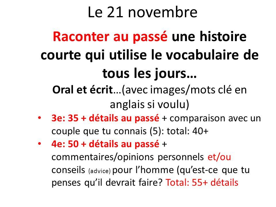Le 21 novembre Raconter au passé une histoire courte qui utilise le vocabulaire de tous les jours… Oral et écrit…(avec images/mots clé en anglais si v