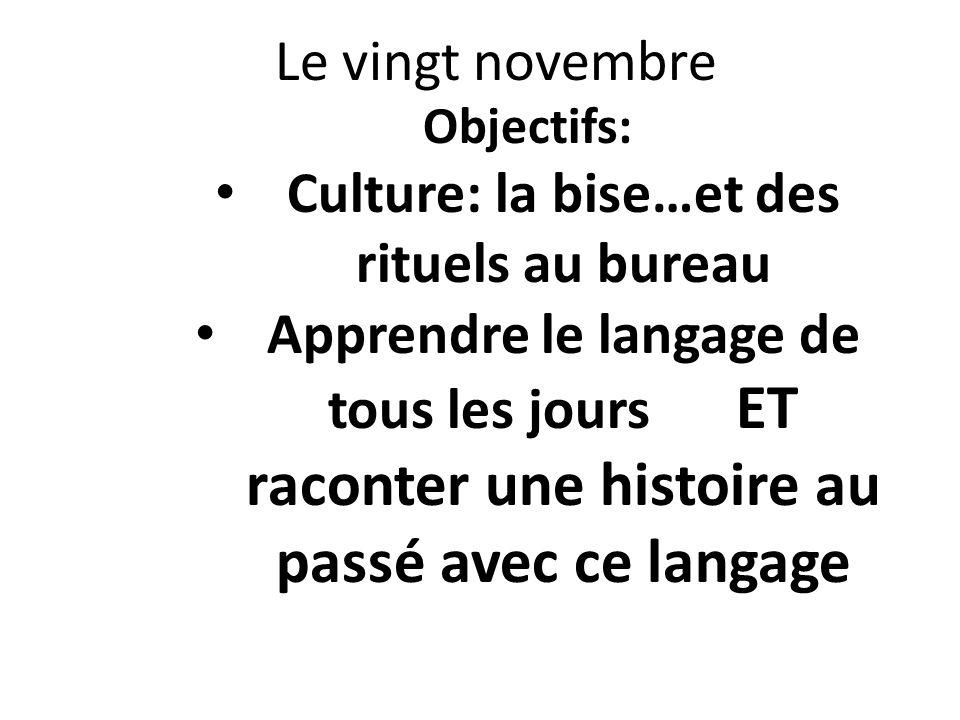 Le vingt novembre Objectifs: Culture: la bise…et des rituels au bureau Apprendre le langage de tous les jours ET raconter une histoire au passé avec c