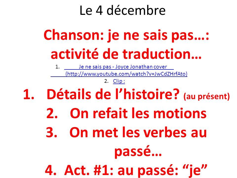 Le 4 décembre Chanson: je ne sais pas…: activité de traduction… 1.Je ne sais pas - Joyce Jonathan cover (http://www.youtube.com/watch?v=JwCdZHrfAto)Je
