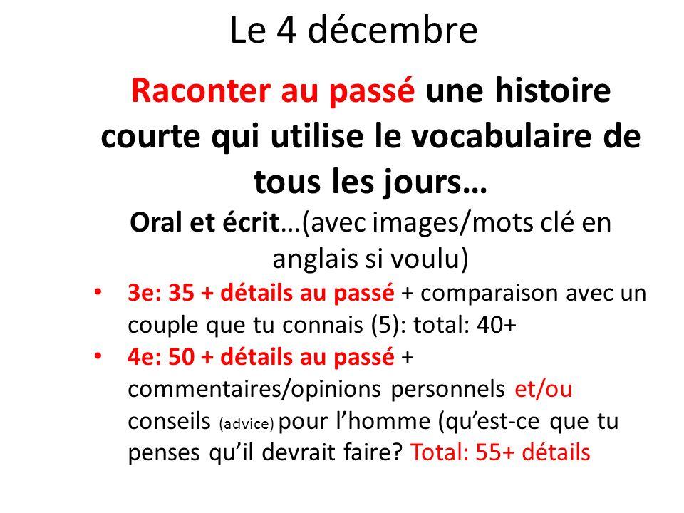 Le 4 décembre Raconter au passé une histoire courte qui utilise le vocabulaire de tous les jours… Oral et écrit…(avec images/mots clé en anglais si vo