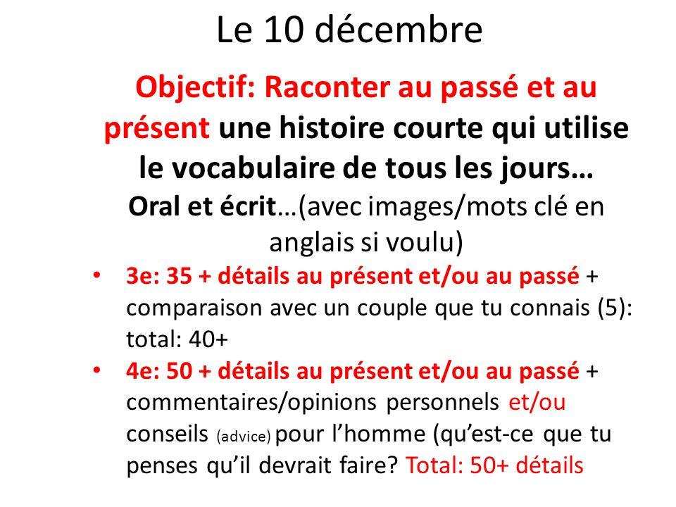 Le 10 décembre Objectif: Raconter au passé et au présent une histoire courte qui utilise le vocabulaire de tous les jours… Oral et écrit…(avec images/