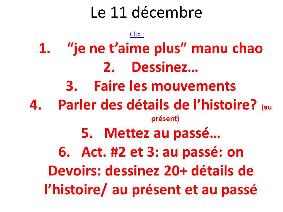 Le 11 décembre Clip : 1.je ne taime plus manu chao 2.Dessinez… 3.Faire les mouvements 4.Parler des détails de lhistoire? (au présent) 5.Mettez au pass