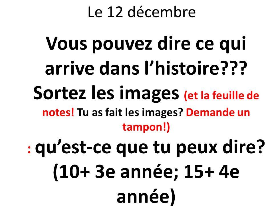 Le 12 décembre Vous pouvez dire ce qui arrive dans lhistoire??? Sortez les images (et la feuille de notes! Tu as fait les images? Demande un tampon!)