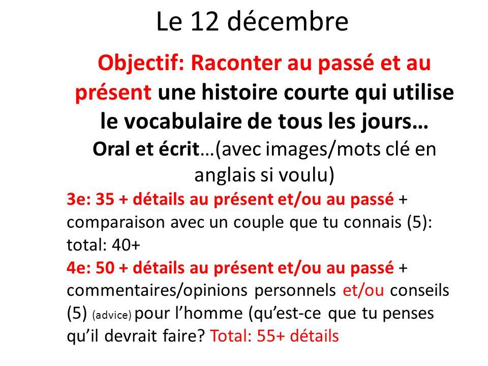 Le 12 décembre Objectif: Raconter au passé et au présent une histoire courte qui utilise le vocabulaire de tous les jours… Oral et écrit…(avec images/