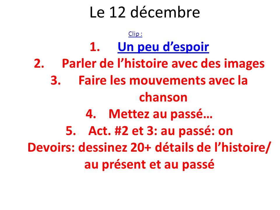 Le 12 décembre Clip : 1.Un peu despoirUn peu despoir 2.Parler de lhistoire avec des images 3.Faire les mouvements avec la chanson 4.Mettez au passé… 5