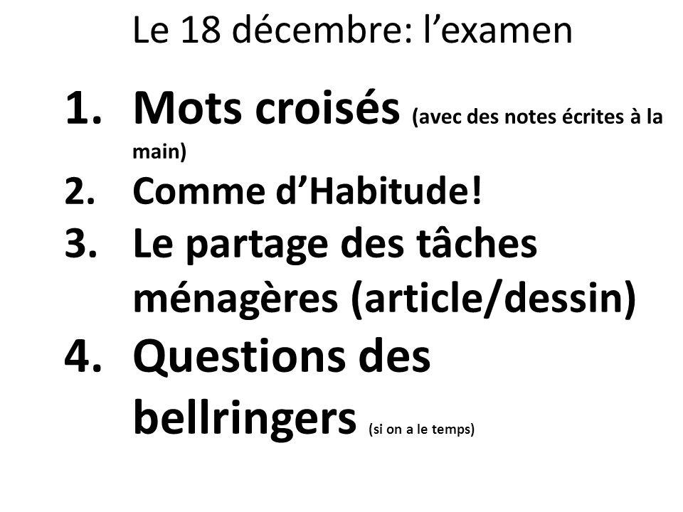 Le 18 décembre: lexamen 1.Mots croisés (avec des notes écrites à la main) 2.Comme dHabitude! 3.Le partage des tâches ménagères (article/dessin) 4.Ques