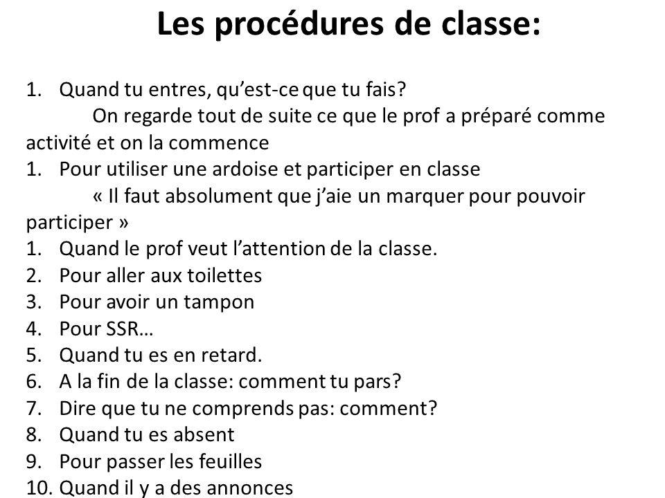Les procédures de classe: 1.Quand tu entres, quest-ce que tu fais? On regarde tout de suite ce que le prof a préparé comme activité et on la commence