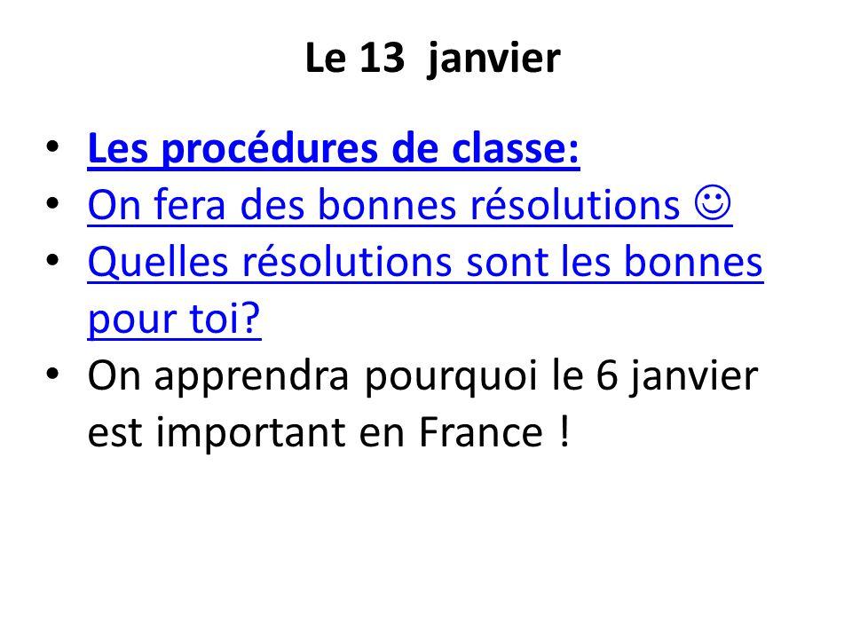 Le 13 janvier Les procédures de classe: On fera des bonnes résolutions Quelles résolutions sont les bonnes pour toi? Quelles résolutions sont les bonn