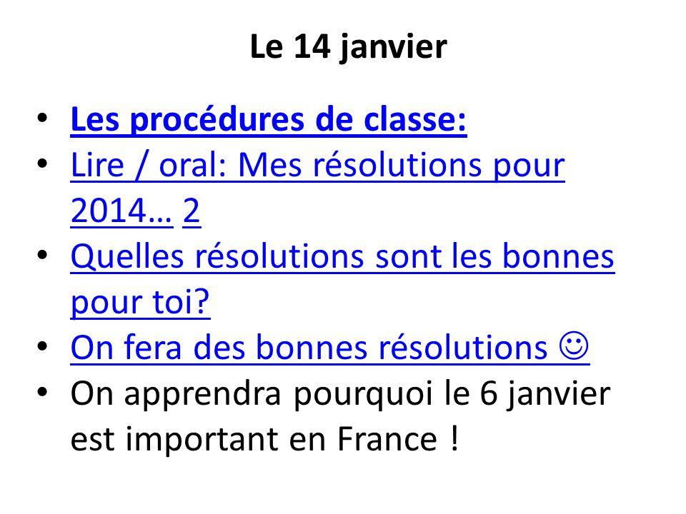 Le 14 janvier Les procédures de classe: Lire / oral: Mes résolutions pour 2014… 2 Lire / oral: Mes résolutions pour 2014…2 Quelles résolutions sont le
