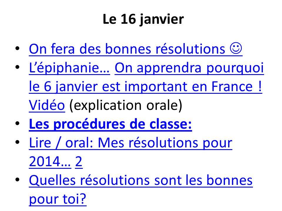 Le 16 janvier On fera des bonnes résolutions Lépiphanie… On apprendra pourquoi le 6 janvier est important en France ! Vidéo (explication orale) Lépiph