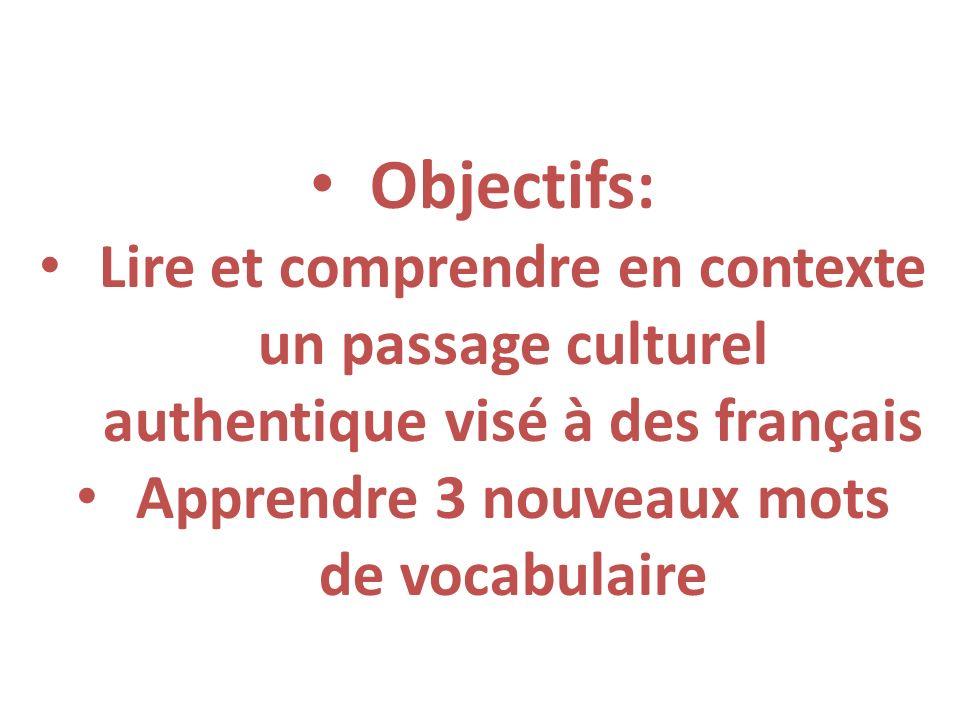 Objectifs: Lire et comprendre en contexte un passage culturel authentique visé à des français Apprendre 3 nouveaux mots de vocabulaire