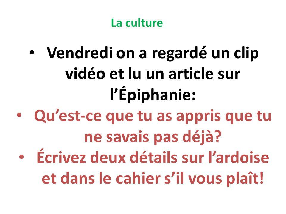 La culture Vendredi on a regardé un clip vidéo et lu un article sur lÉpiphanie: Quest-ce que tu as appris que tu ne savais pas déjà? Écrivez deux déta