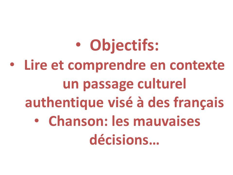 Objectifs: Lire et comprendre en contexte un passage culturel authentique visé à des français Chanson: les mauvaises décisions…