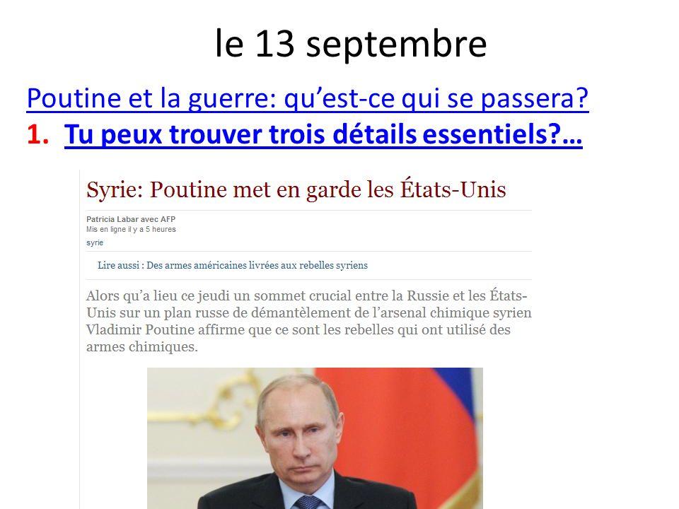 le 13 septembre Poutine et la guerre: quest-ce qui se passera? 1.Tu peux trouver trois détails essentiels?…Tu peux trouver trois détails essentiels?…