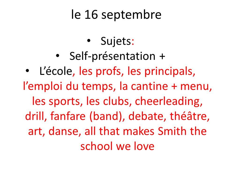 le 16 septembre Sujets: Self-présentation + Lécole, les profs, les principals, lemploi du temps, la cantine + menu, les sports, les clubs, cheerleadin