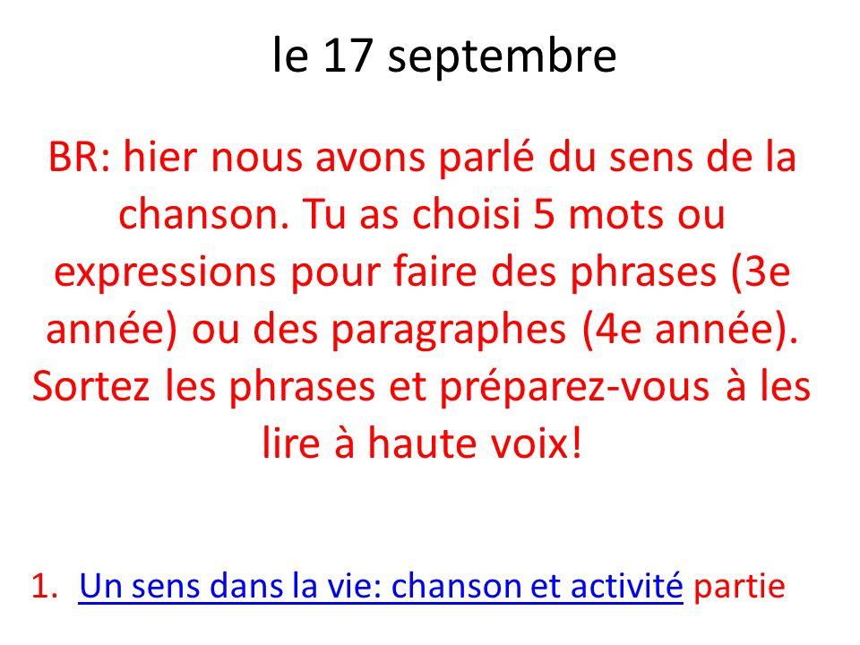 le 17 septembre BR: hier nous avons parlé du sens de la chanson. Tu as choisi 5 mots ou expressions pour faire des phrases (3e année) ou des paragraph