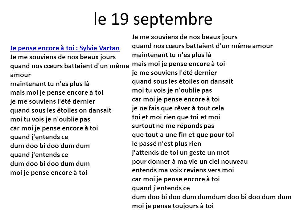 le 19 septembre Je pense encore à toi : Sylvie Vartan Je me souviens de nos beaux jours quand nos cœurs battaient d'un même amour maintenant tu n'es p