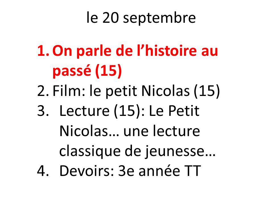 le 20 septembre 1.On parle de lhistoire au passé (15) 2.Film: le petit Nicolas (15) 3.Lecture (15): Le Petit Nicolas… une lecture classique de jeuness