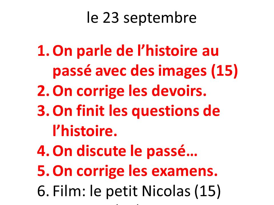 le 23 septembre 1.On parle de lhistoire au passé avec des images (15) 2.On corrige les devoirs. 3.On finit les questions de lhistoire. 4.On discute le