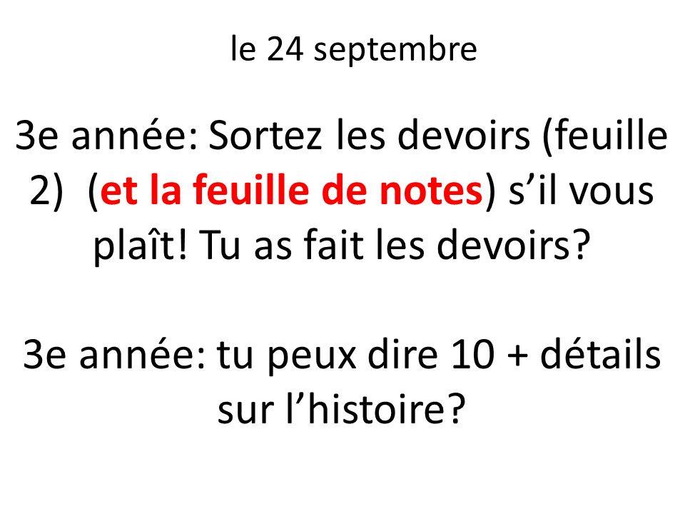 le 24 septembre 3e année: Sortez les devoirs (feuille 2) (et la feuille de notes) sil vous plaît! Tu as fait les devoirs? 3e année: tu peux dire 10 +