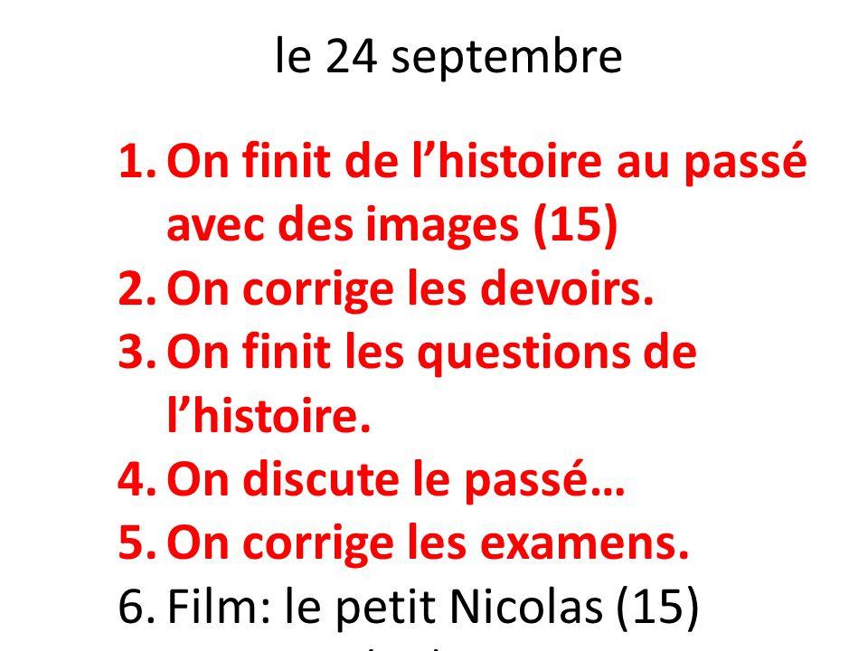 le 24 septembre 1.On finit de lhistoire au passé avec des images (15) 2.On corrige les devoirs. 3.On finit les questions de lhistoire. 4.On discute le