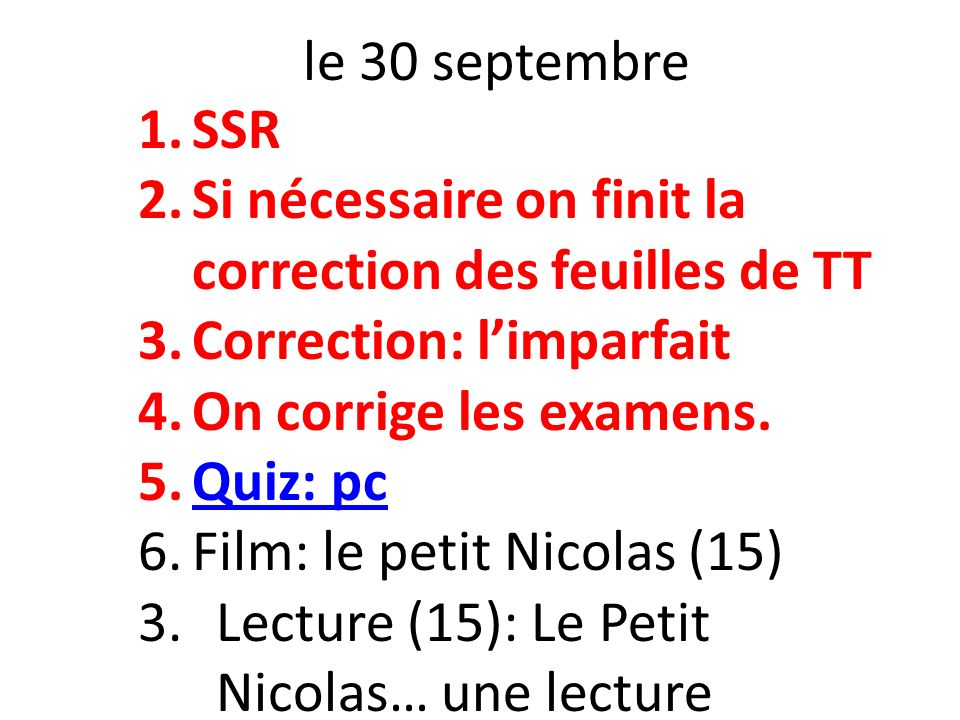 le 30 septembre 1.SSR 2.Si nécessaire on finit la correction des feuilles de TT 3.Correction: limparfait 4.On corrige les examens.
