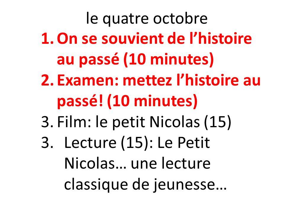 le quatre octobre 1.On se souvient de lhistoire au passé (10 minutes) 2.Examen: mettez lhistoire au passé! (10 minutes) 3.Film: le petit Nicolas (15)