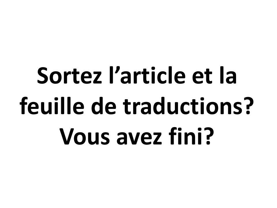 Sortez larticle et la feuille de traductions? Vous avez fini?