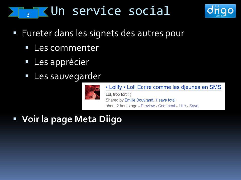 Un service social 3 Fureter dans les signets des autres pour Les commenter Les apprécier Les sauvegarder Voir la page Meta Diigo