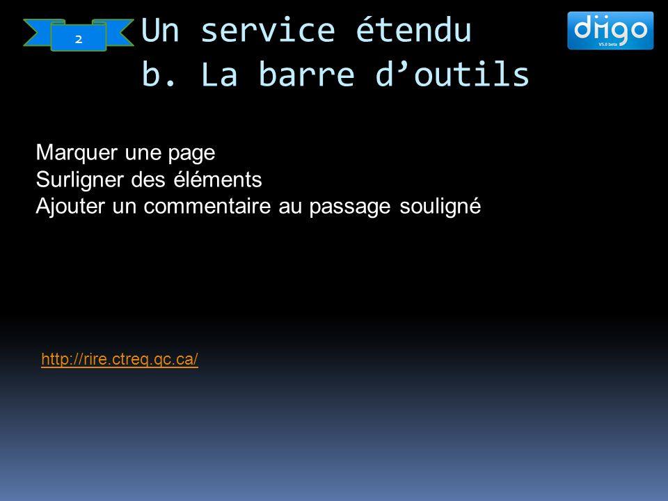 http://rire.ctreq.qc.ca/ Marquer une page Surligner des éléments Ajouter un commentaire au passage souligné Un service étendu b.