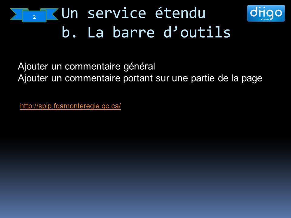 Ajouter un commentaire général Ajouter un commentaire portant sur une partie de la page http://spip.fgamonteregie.qc.ca/ Un service étendu b.