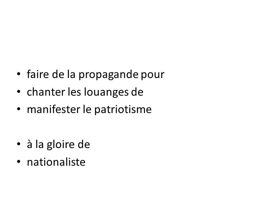 faire de la propagande pour chanter les louanges de manifester le patriotisme à la gloire de nationaliste