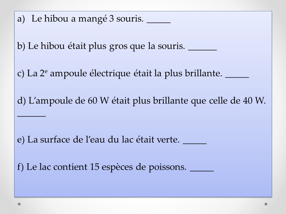 a)Le hibou a mangé 3 souris. _____ b) Le hibou était plus gros que la souris. ______ c) La 2 e ampoule électrique était la plus brillante. _____ d) La