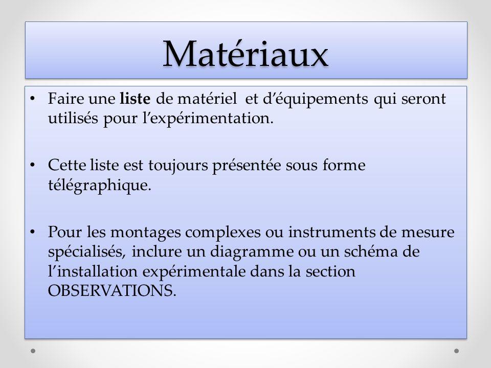 MatériauxMatériaux Faire une liste de matériel et déquipements qui seront utilisés pour lexpérimentation. Cette liste est toujours présentée sous form