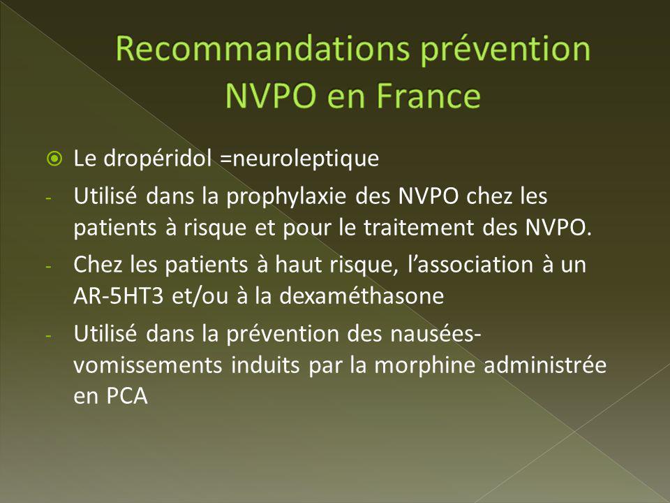 Le dropéridol =neuroleptique - Utilisé dans la prophylaxie des NVPO chez les patients à risque et pour le traitement des NVPO.