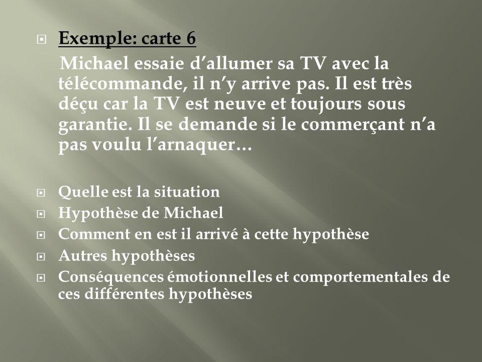 Exemple: carte 6 Michael essaie dallumer sa TV avec la télécommande, il ny arrive pas. Il est très déçu car la TV est neuve et toujours sous garantie.