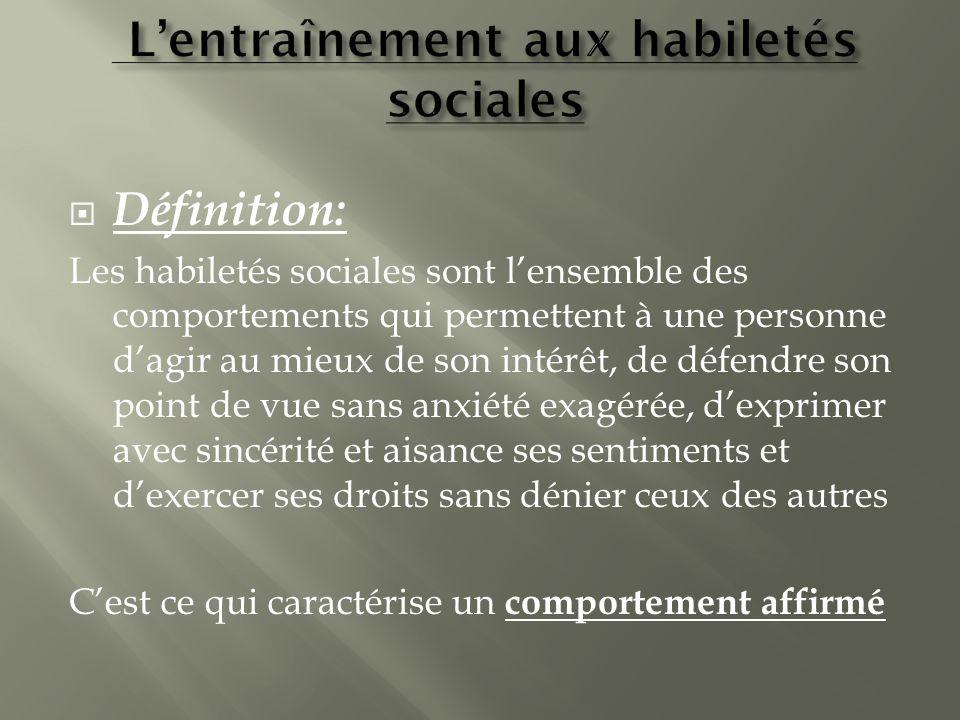 Définition: Les habiletés sociales sont lensemble des comportements qui permettent à une personne dagir au mieux de son intérêt, de défendre son point