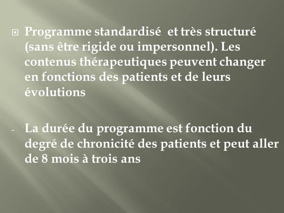 Programme standardisé et très structuré (sans être rigide ou impersonnel). Les contenus thérapeutiques peuvent changer en fonctions des patients et de