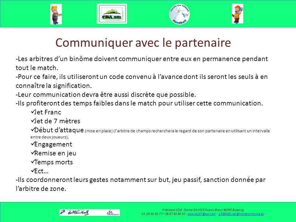 Communiquer Président CDA : Daniel DAVID 8 Rue du Breuil 88540 Bussang 03.29.61.52.77 – 06.87.42.94.30 - ddavid237@aol.com - 1588000.cda@handball-fran