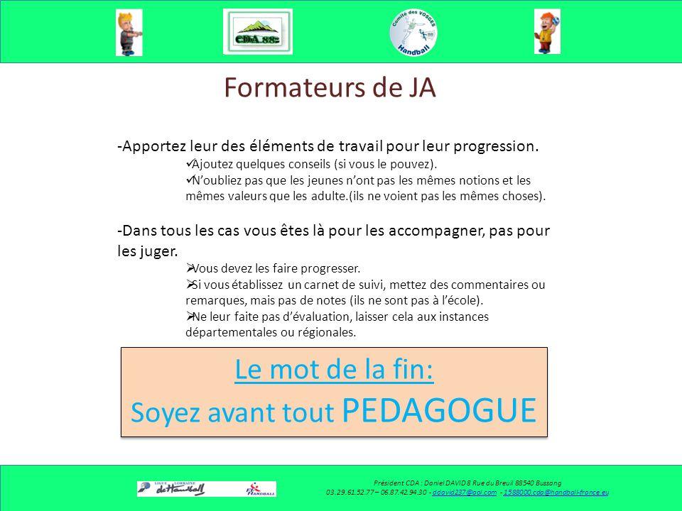 Formateurs de JA Président CDA : Daniel DAVID 8 Rue du Breuil 88540 Bussang 03.29.61.52.77 – 06.87.42.94.30 - ddavid237@aol.com - 1588000.cda@handball