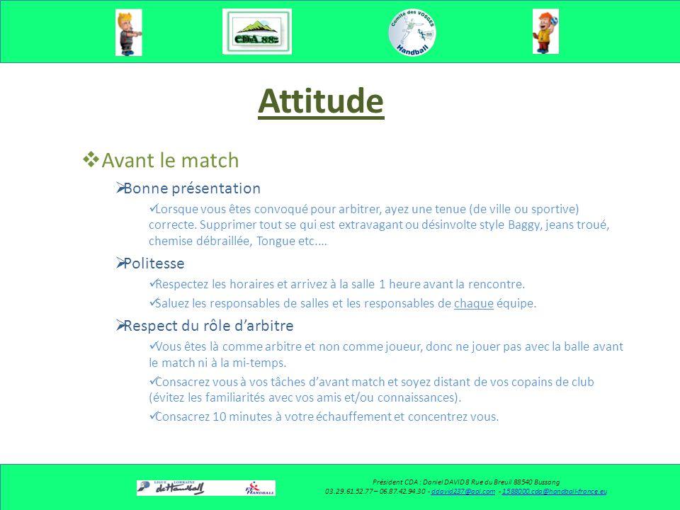 Attitude Avant le match Bonne présentation Lorsque vous êtes convoqué pour arbitrer, ayez une tenue (de ville ou sportive) correcte.