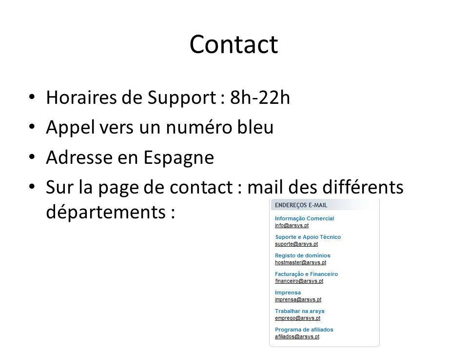 Contact Horaires de Support : 8h-22h Appel vers un numéro bleu Adresse en Espagne Sur la page de contact : mail des différents départements :