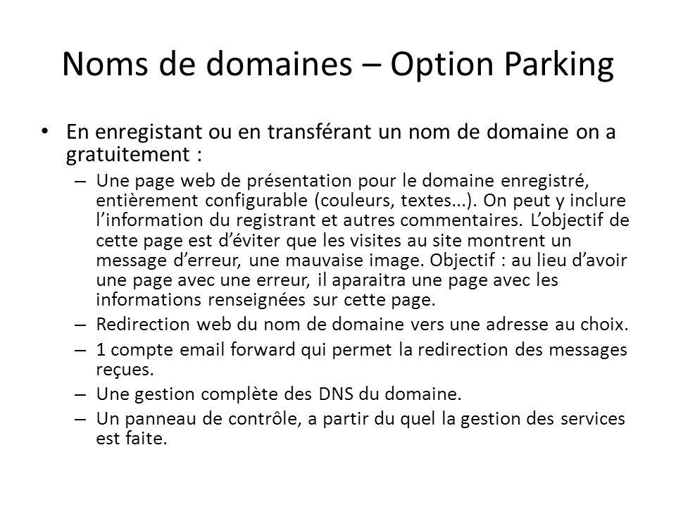 Noms de domaines – Option Parking En enregistant ou en transférant un nom de domaine on a gratuitement : – Une page web de présentation pour le domain