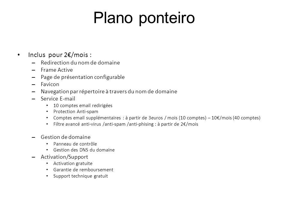 Plano ponteiro Inclus pour 2/mois : – Redirection du nom de domaine – Frame Active – Page de présentation configurable – Favicon – Navegation par répe