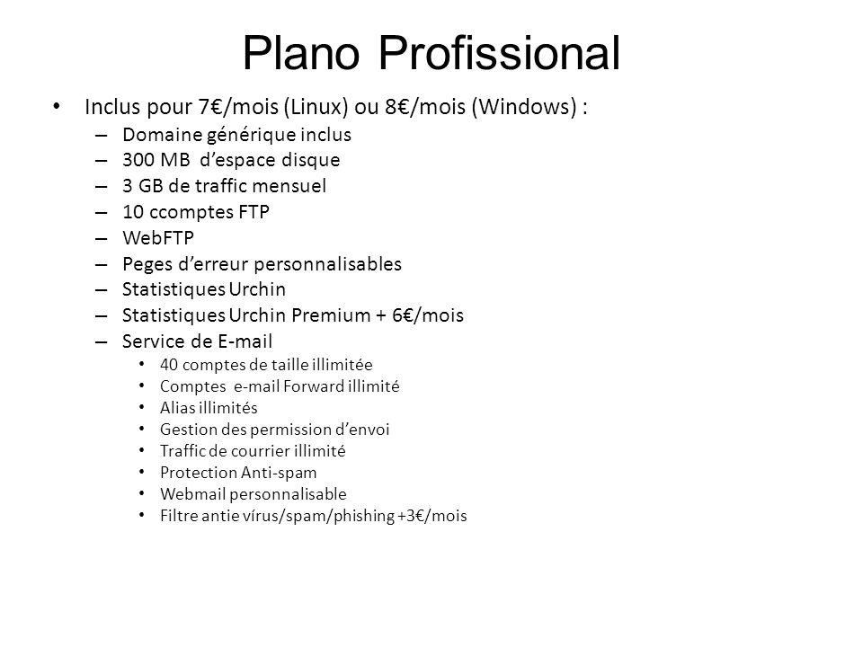 Plano Profissional Inclus pour 7/mois (Linux) ou 8/mois (Windows) : – Domaine générique inclus – 300 MB despace disque – 3 GB de traffic mensuel – 10