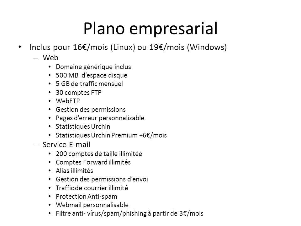 Plano empresarial Inclus pour 16/mois (Linux) ou 19/mois (Windows) – Web Domaine générique inclus 500 MB despace disque 5 GB de traffic mensuel 30 com