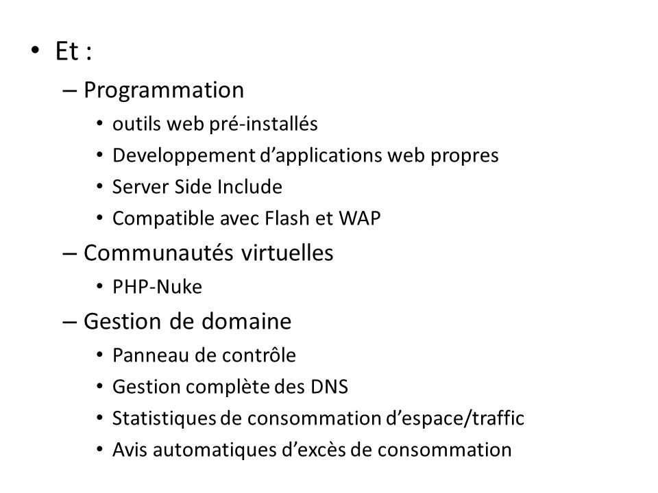 Et : – Programmation outils web pré-installés Developpement dapplications web propres Server Side Include Compatible avec Flash et WAP – Communautés v